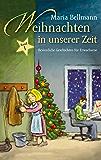 Weihnachten in unserer Zeit: Besinnliche Geschichten für Erwachsene (Weinachten in unserer Zeit)