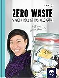 Zero Waste: Weniger Müll ist das neue Grün (German Edition)