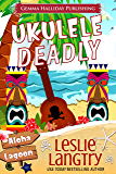 Ukulele Deadly (Aloha Lagoon Mysteries Book 7)