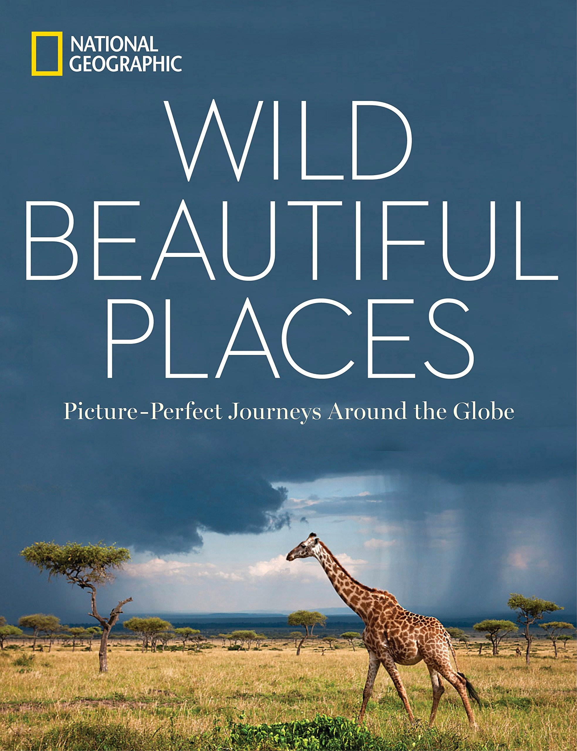 Wild, Beautiful Places: Picture-Perfect Journeys Around the Globe by National Geographic Society