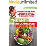 The Anti-Inflammatory Kitchen Cookbook: Selected and Delicious Recipes To Reduce Inflammation & Heal The Immune System