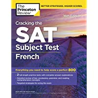 Cracking the SAT Subject Test in French, 16th Edition: Everything You Need to Help Score a Perfect 800