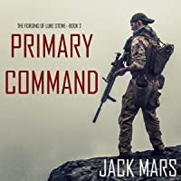 Primary Command (An Action Thriller): The Forging of Luke Stone, Book 2
