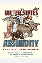 The United States of Absurdity: Untold Stories from American History Kindle Edition