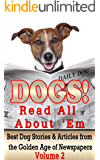 Dogs! Read All About 'Em: Best Dog Stories & Articles from the Golden Age of Newspapers, Vol. 2 (Vintage Newspaper Mining Project)