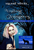 Uniting Vampires: (Vampiress Reigning - Part 1) (ALMOST HUMAN - The Third Series)