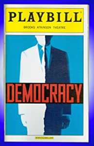 Democracy, Broadway playbill + James Naughton, Michael Cumpsty, Richard Thomas, John Dossett , Robert Prosky