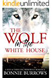 The WOLF In The White House: A Sexy & Thrilling Werewolf Romance