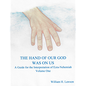 THE HAND OF OUR GOD WAS ON US: A Guide for the Interpretation of Ezra-Nehemiah, Volume One