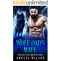 Wolf Dad's Mate: Wolf Shifter Paranormal Romance (Wolf Dad's Love Chronicles Series Book 1)