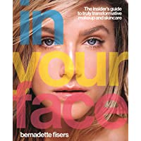 In Your Face: The insider's guide to truly transformative makeup and skincare