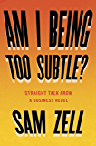 Am I Being Too Subtle?: Straight Talk From a Business Rebel