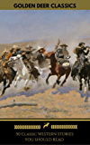 50 Classic Western Stories You Should Read (Golden Deer Classics): The Last Of The Mohicans, The Log Of A Cowboy, Riders of the Purple Sage, Cabin Fever, Black Jack...