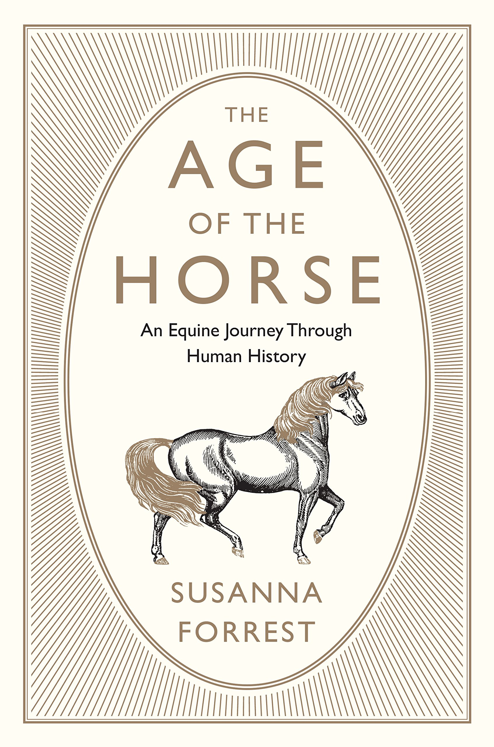 The Age of the Horse: An Equine Journey Through Human History: Forrest,  Susanna: 9780802126511: Amazon.com: Books