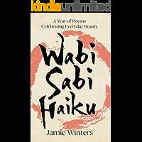 Wabi Sabi Haiku: A Year of Poems Celebrating
