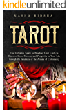 Tarot: the Definitive Guide to Reading Tarot Cards to Discover Love, Success, and Prosperity in Your Life through the Intuitions of the Arcana of Cartomancy