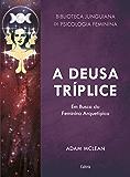 A Deusa Tríplice: Em busca do Feminino Arquetípico (Biblioteca Junguiana de Psicologia Feminina)