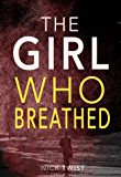 The Girl Who Breathed: A gripping psychological thriller with a killer twist