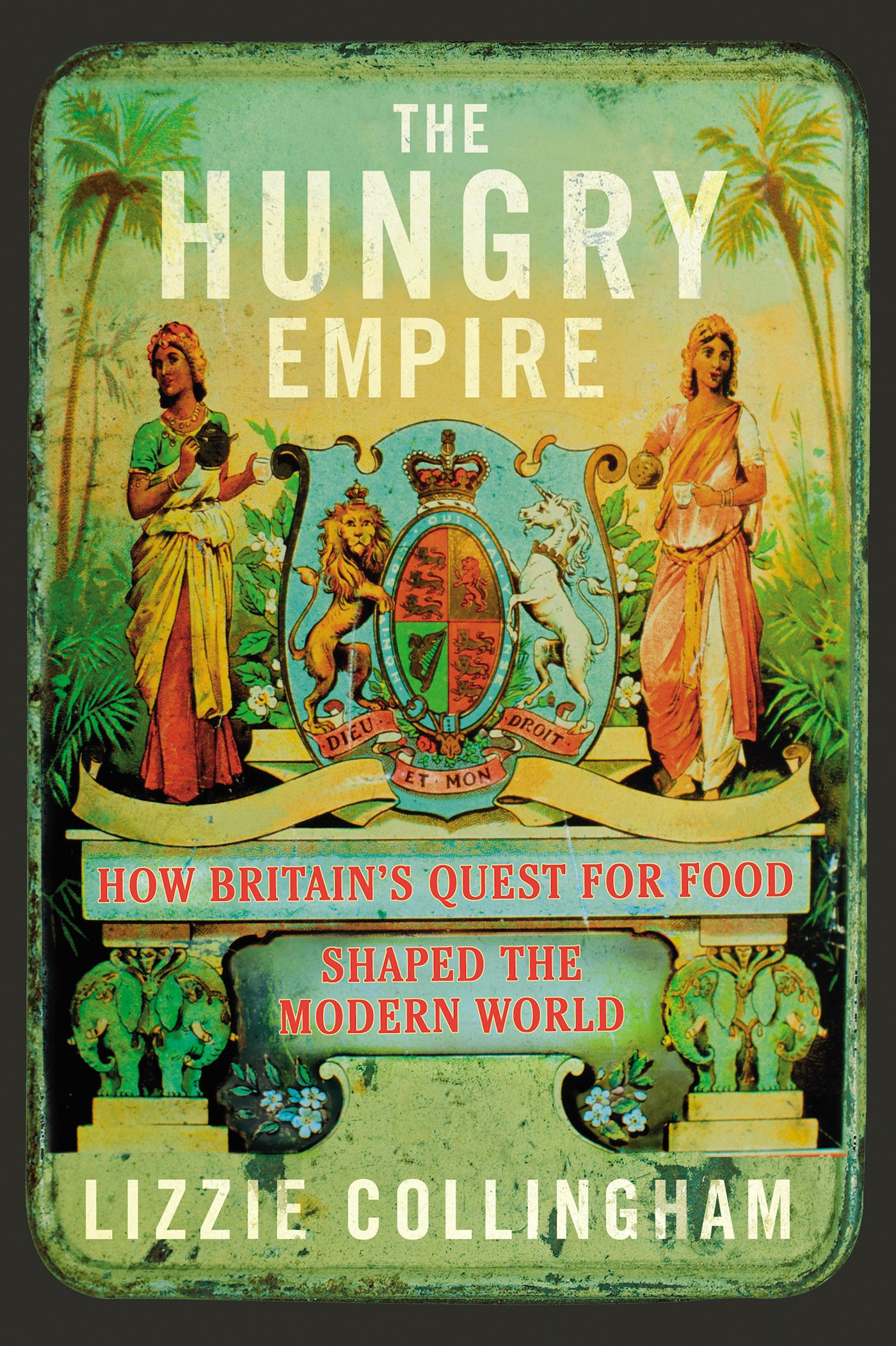 The Hungry Empire: How Britain's Quest for Food Shaped the Modern World ebook