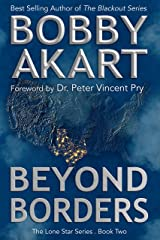Beyond Borders: Post Apocalyptic EMP Survival Fiction (The Lone Star Series Book 2) Kindle Edition