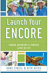 Launch Your Encore: Finding Adventure and Purpose Later in Life Kindle Edition