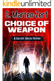 Choice of Weapon - An Action Adventure Thriller: A Garrett Storm Thriller (Garrett & Petrus Action Packed Thrillers Book 1)