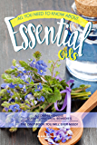 All You Need to Know About Essential Oils: A Comprehensive Guide to Natural Remedies The Only Book You Will Ever Need! (English Edition)