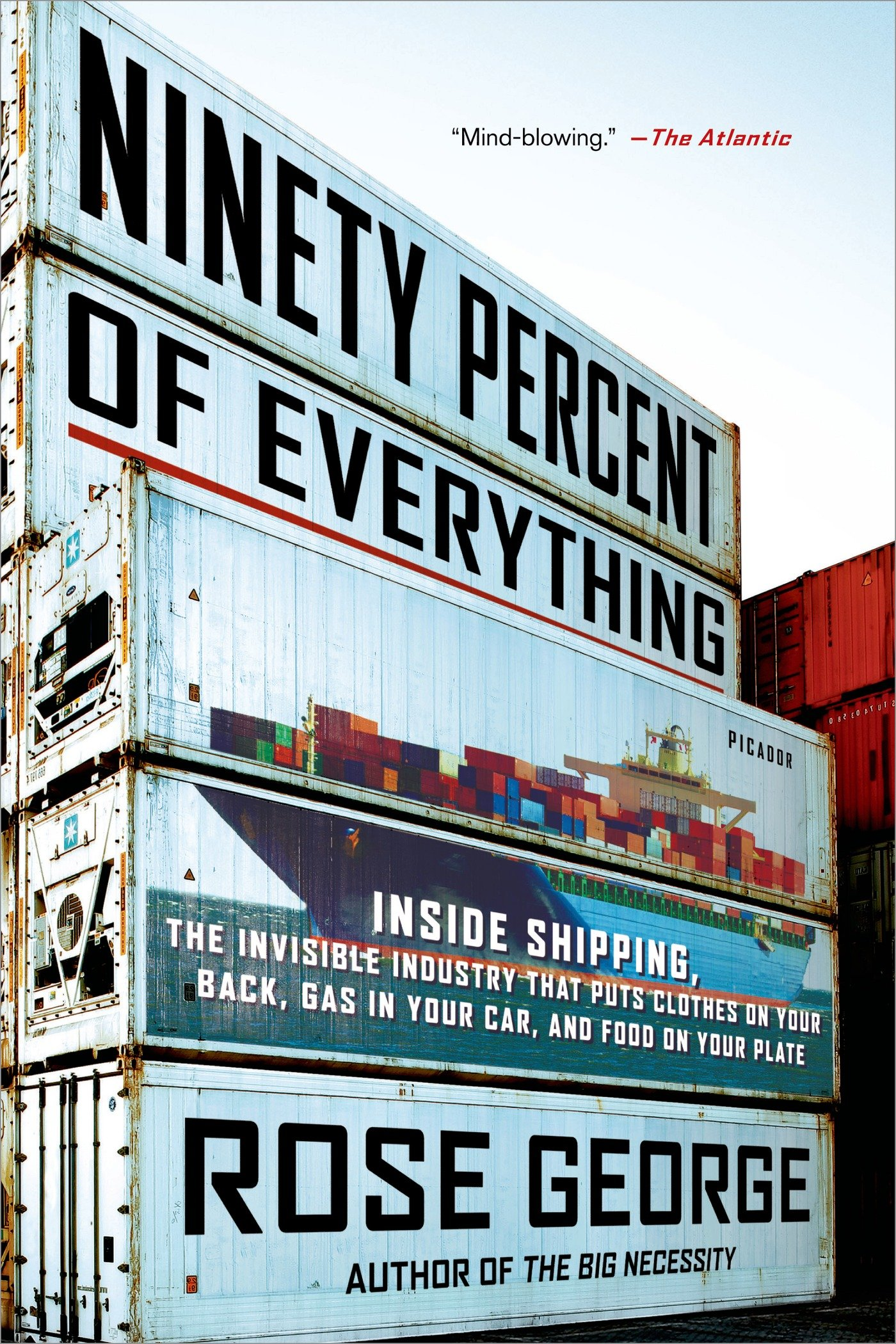 Ninety Percent Of Everything  Inside Shipping The Invisible Industry That Puts Clothes On Your Back Gas In Your Car And Food On Your Plate