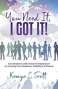 You Need It, I Got It!: Conversations with Global Entrepreneurs on Growing Your Audience, Visibility & Influence