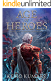Age Of Heroes (Age Of Heroes Chronicles Book 1)