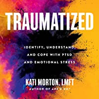 Traumatized: Identify, Understand, and Cope with PTSD and Emotional Stress