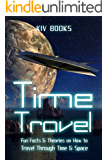 Time Travel: Fun Facts & Theories on How to Travel Through Time & Space (English Edition)