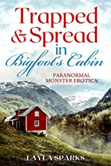 Trapped & Spread in Bigfoot's Cabin: Paranormal Monster Erotica Kindle Edition