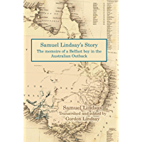 Samuel Lindsay's Story: The memoir of a Belfast boy in the Australian Outback