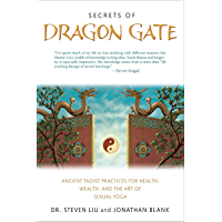 Secrets of Dragon Gate: Ancient Taoist Practices for Health, Wealth, and the Art ofSexual Yoga (English Edition)