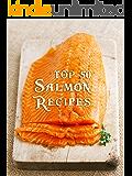 Top 50 Most Delicious Salmon Recipes (Recipe Top 50\'s Book 84)