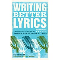 Writing Better Lyrics: The Essential Guide to Powerful Songwriting
