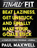 Finally Fit: Beat Laziness, Get Unstuck, and Finally Make Your Goals Stick