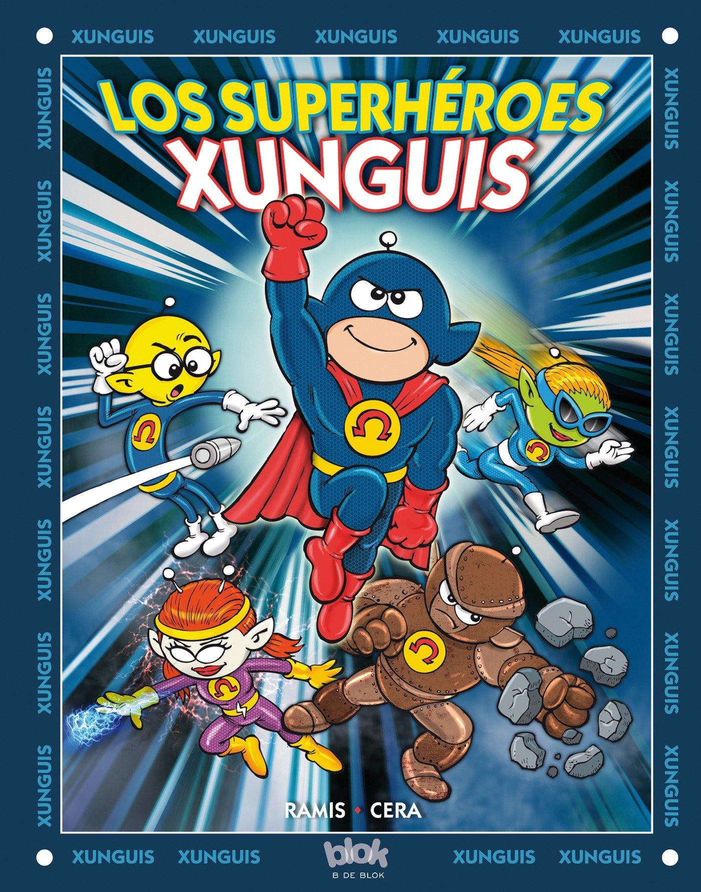 Los superhéroes Xunguis (Colección Los Xunguis) (En busca de...) Tapa dura – 5 oct 2016 Joaquín Cera Juan Carlos Ramis B de Blok (Ediciones B) 8416075905