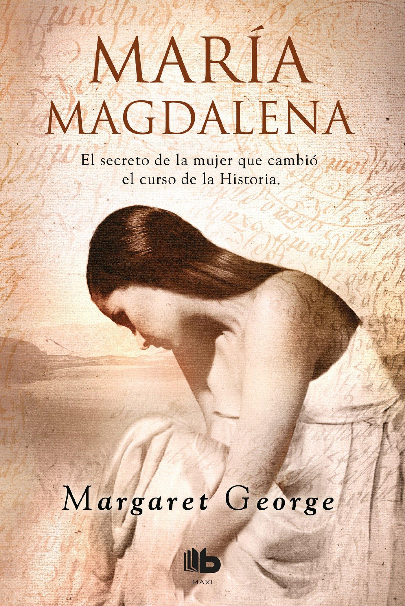 María Magdalena (FICCIÓN MAXI) Tapa blanda – 1 feb 2018 Margaret George B de Bolsillo (Ediciones B) 8490704333 Biographical fiction