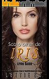 Sob o Olhar de Iris (Livro Único)