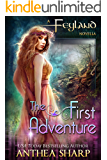 The First Adventure: Feyland Series Prequel Novella (Feyland Tales Book 1)