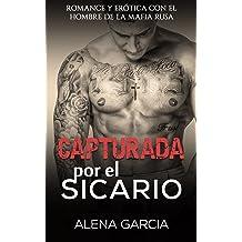 Capturada por el Sicario: Romance y Erótica con el Hombre de la Mafia Rusa (Novela Romántica y Erótica en Español: Mafia Rusa) (Spanish Edition) Dec 15, ...