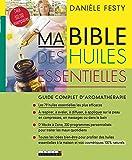 Ma Bible des huiles essentielles : Guide complet d'aromathérapie