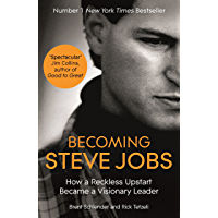 Becoming Steve Jobs: The evolution of a reckless upstart into a visionary leader (English Edition)
