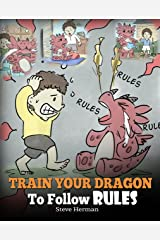 Train Your Dragon To Follow Rules: Teach Your Dragon To NOT Get Away With Rules. A Cute Children Story To Teach Kids To Understand The Importance of Following Rules. (My Dragon Books Book 11) Kindle Edition