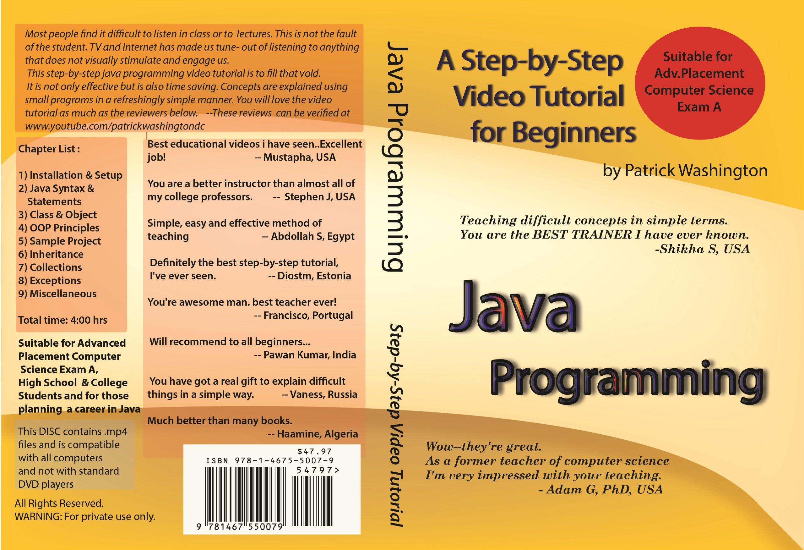 Java programming step by step video tutorial for beginners java programming step by step video tutorial for beginners patrick washington 9781467550079 amazon books baditri Gallery