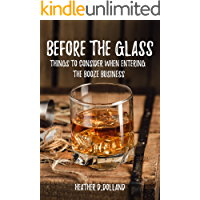 BEFORE THE GLASS: THINGS TO CONSIDER WHEN ENTERING THE BOOZE BUSINESS (English Edition)