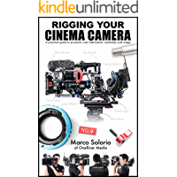 Rigging Your Cinema Camera: A practical guide to product, cost, fabrication, assembly, and usage book cover