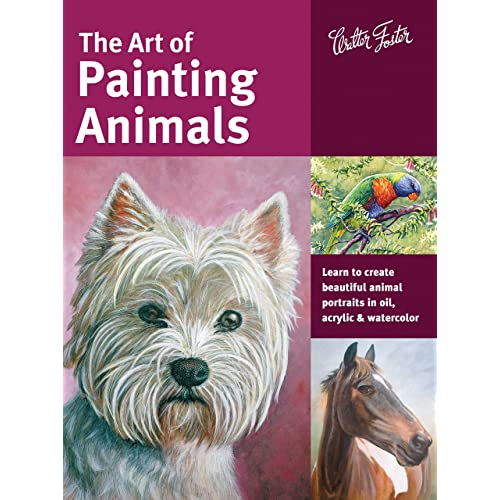 The Art of Painting Animals: Learn to create beautiful animal portraits in oil, acrylic, and watercolor (Collector's Series)